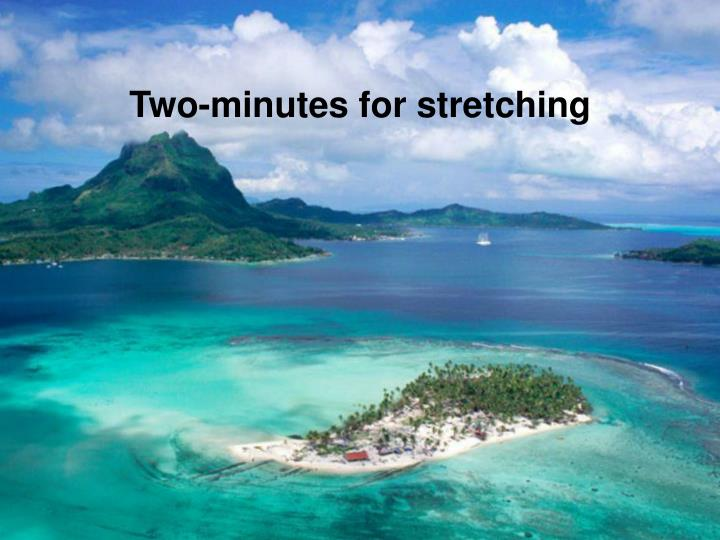 Two-minutes for stretching