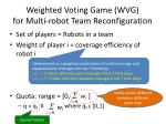 weighted voting game wvg for multi robot team reconfiguration2