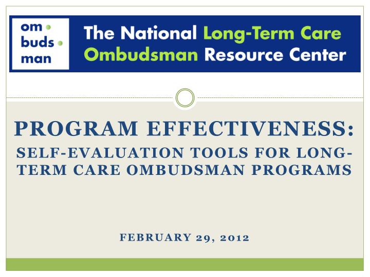Program effectiveness self evaluation tools for long term care ombudsman programs february 29 2012