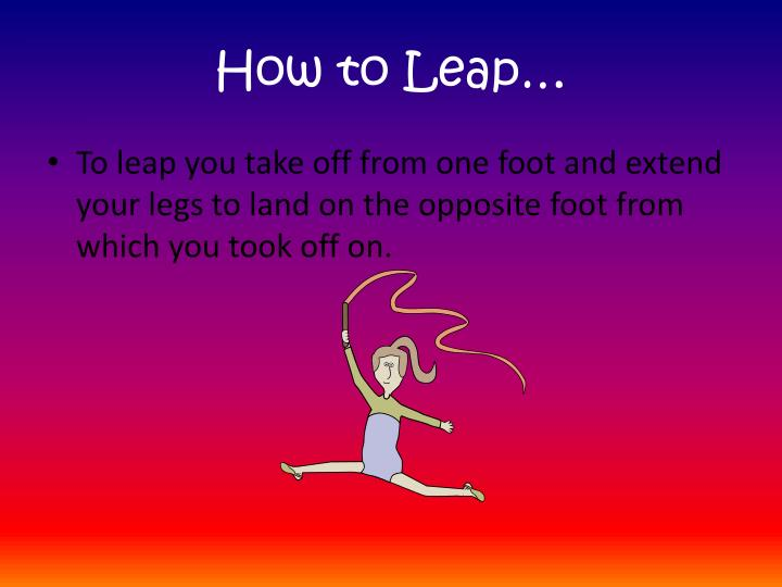 How to Leap…