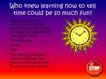 who knew learning how to tell time could be so much fun