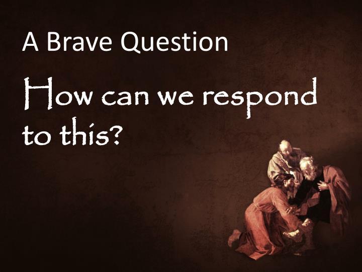 A Brave Question