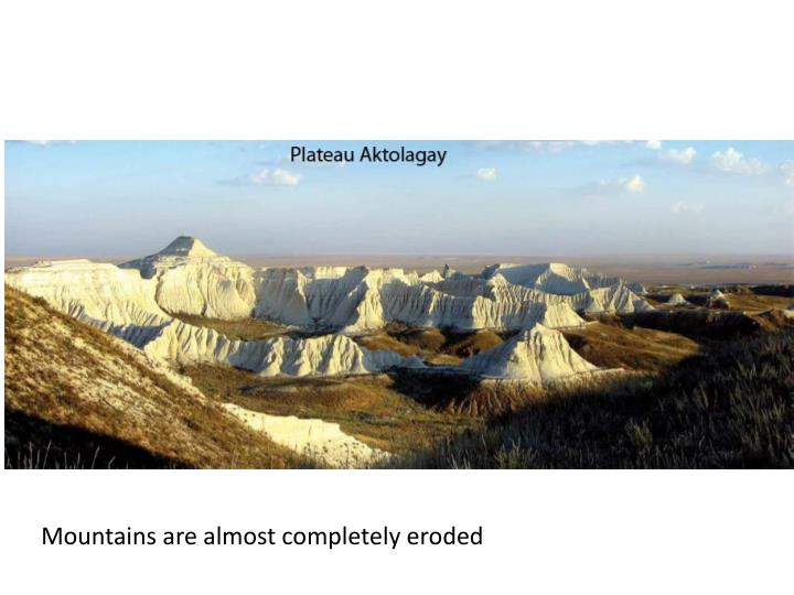 Mountains are almost completely eroded
