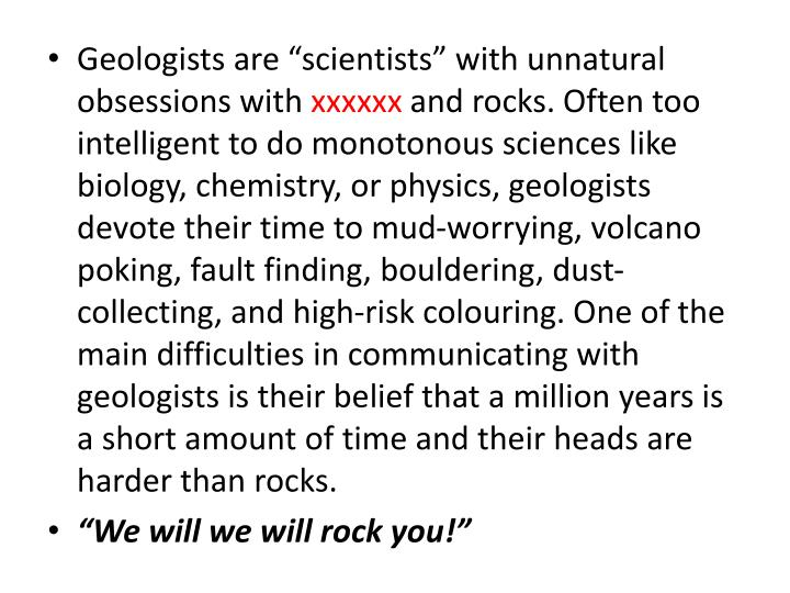 "Geologists are ""scientists"" with unnatural obsessions with"