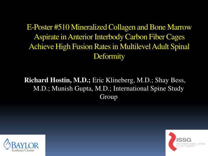 E-Poster #510 Mineralized Collagen and Bone Marrow Aspirate in Anterior Interbody Carbon Fiber Cages...