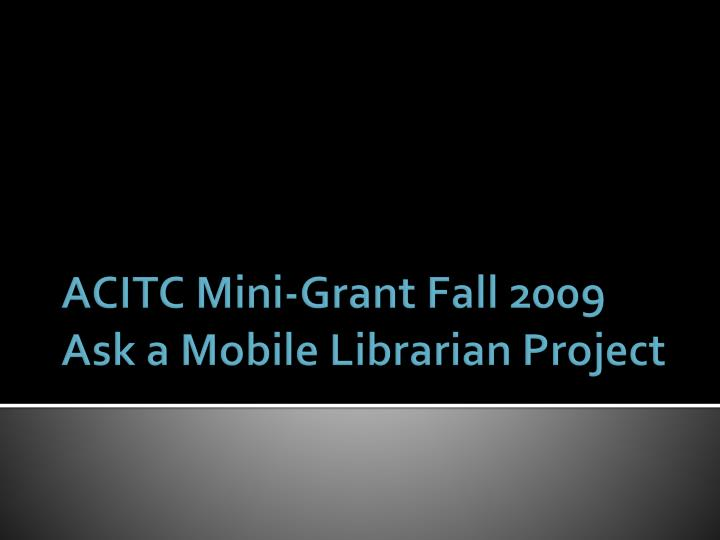 Acitc mini grant fall 2009 ask a mobile librarian project