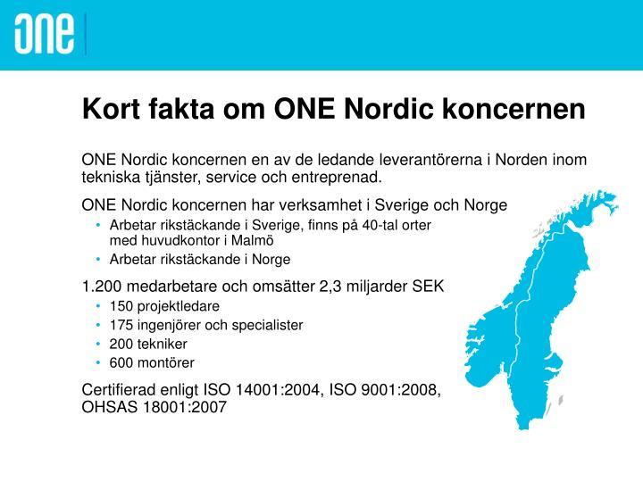 Kort fakta om ONE Nordic koncernen