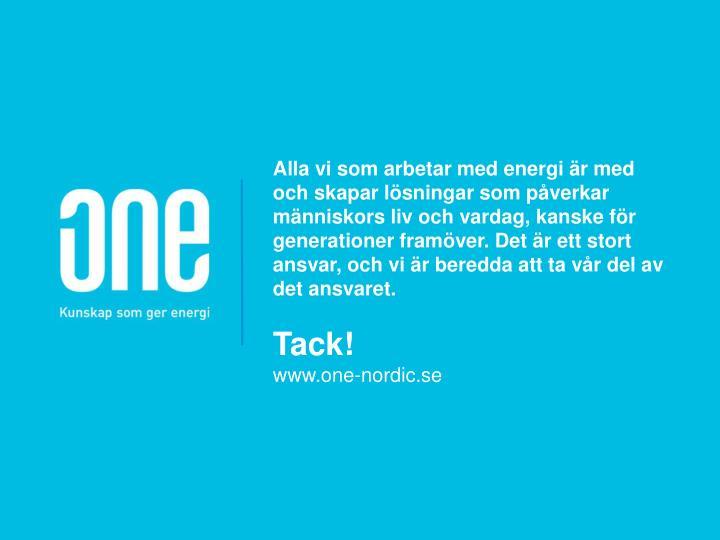 Alla vi som arbetar med energi är med och skapar lösningar som påverkar människors liv och vardag, kanske för generationer framöver. Det är ett stort ansvar, och vi är beredda att ta vår del av det ansvaret.