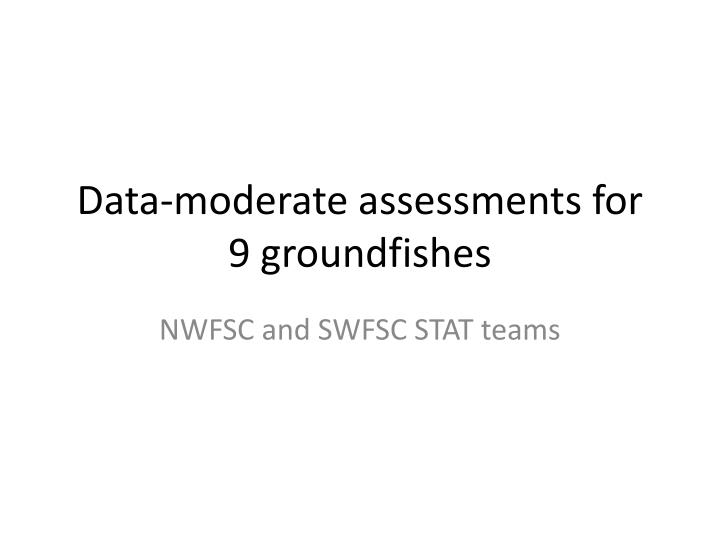 Data moderate assessments for 9 groundfishes