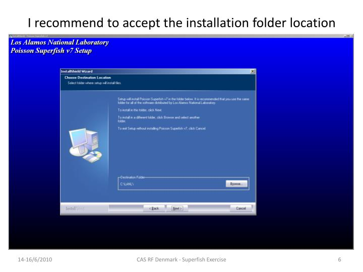 I recommend to accept the installation folder location