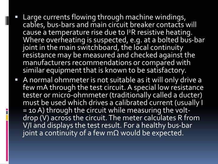 Large currents flowing through machine windings, cables, bus-bars and main circuit breaker contacts will cause a temperature rise due to I