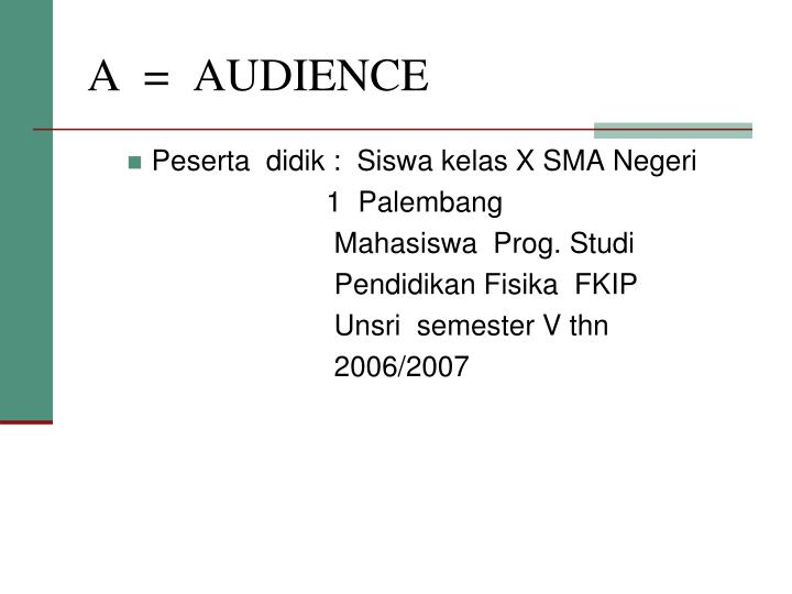 A  =  AUDIENCE