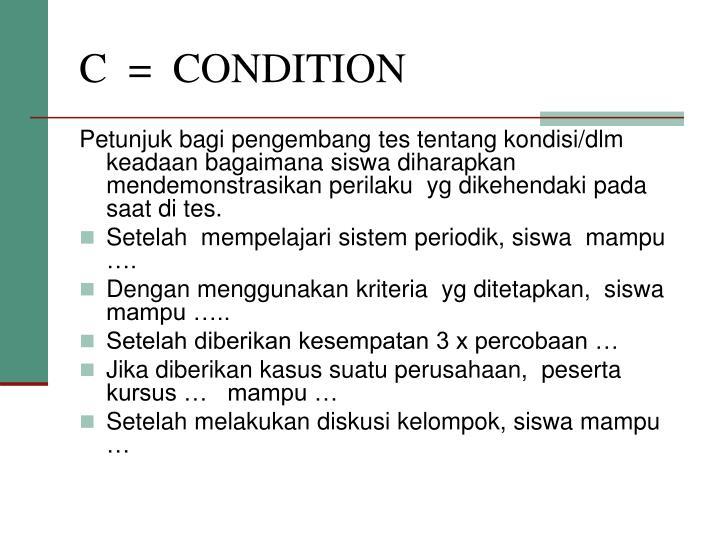 C  =  CONDITION
