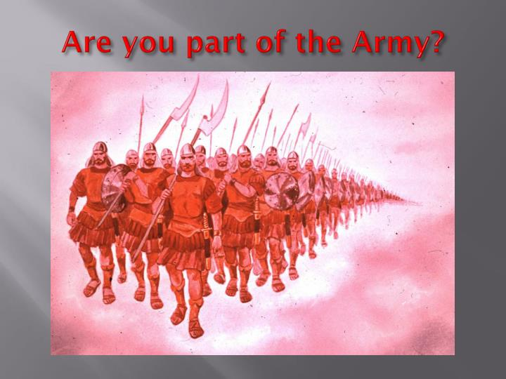 Are you part of the Army?