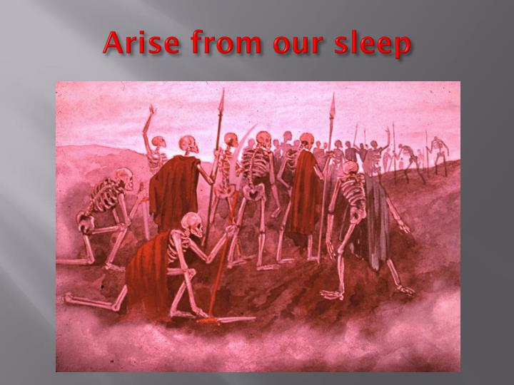 Arise from our sleep