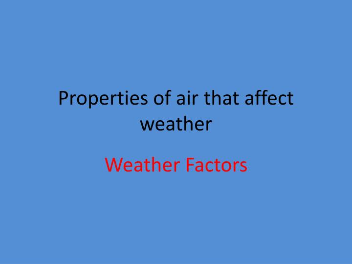Properties of air that affect weather