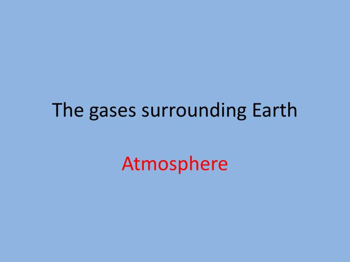 The gases surrounding Earth