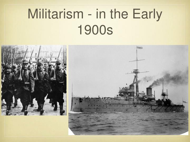 Militarism - in the Early 1900s