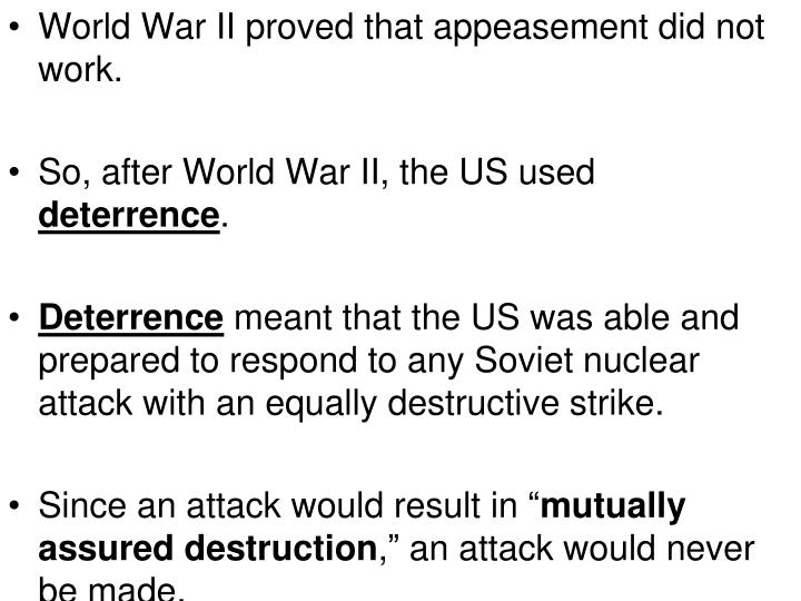 World War II proved that appeasement did not work.