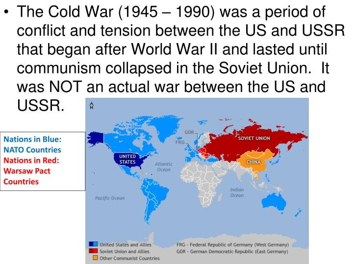 The Cold War (1945 – 1990) was a period of conflict and tension between the US and USSR that began...
