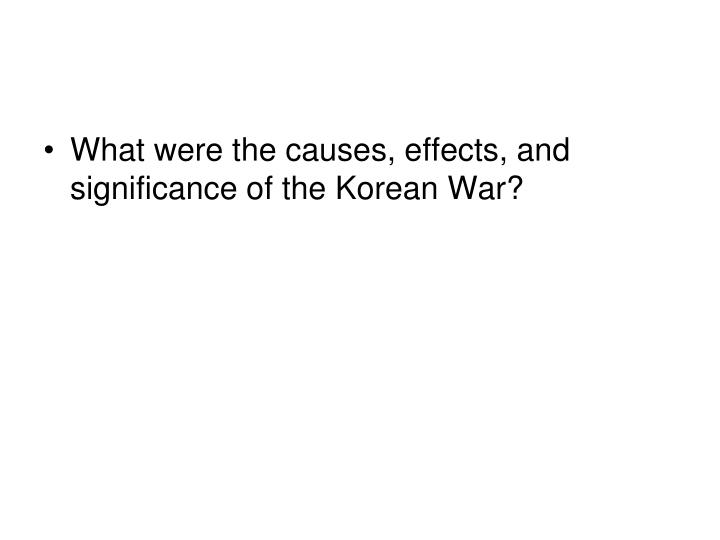What were the causes, effects, and significance of the Korean War?