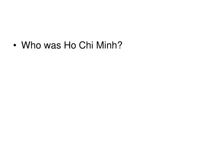 Who was Ho Chi Minh?