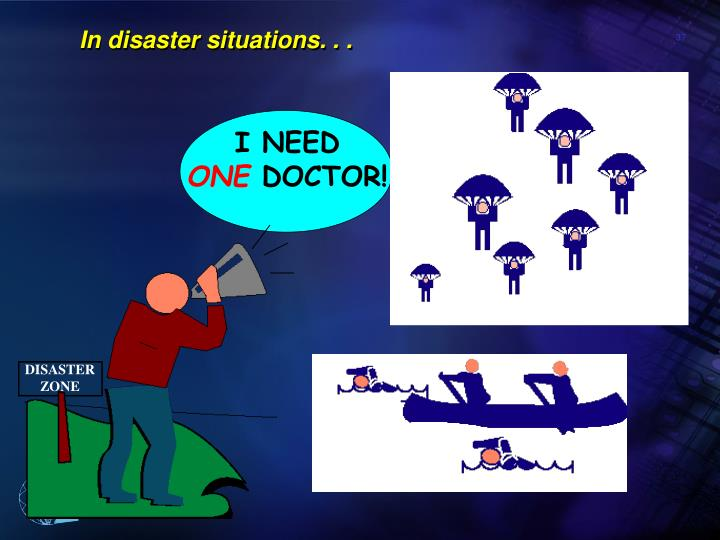 In disaster situations. . .