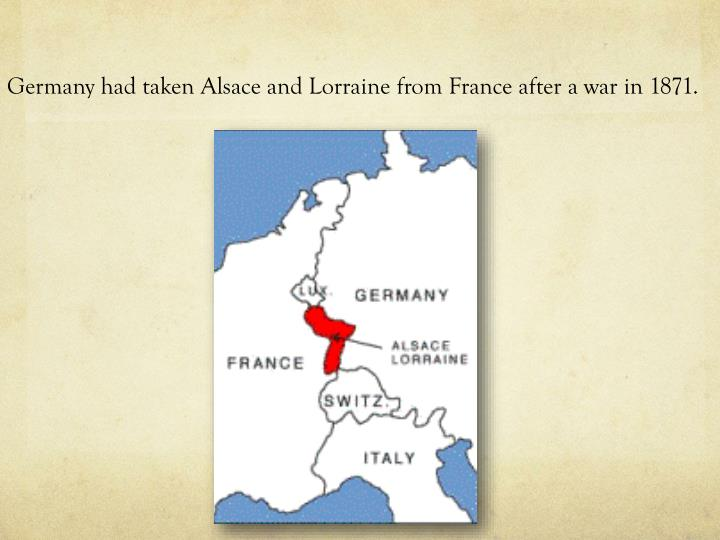 Germany had taken Alsace and Lorraine from France after a war in 1871.