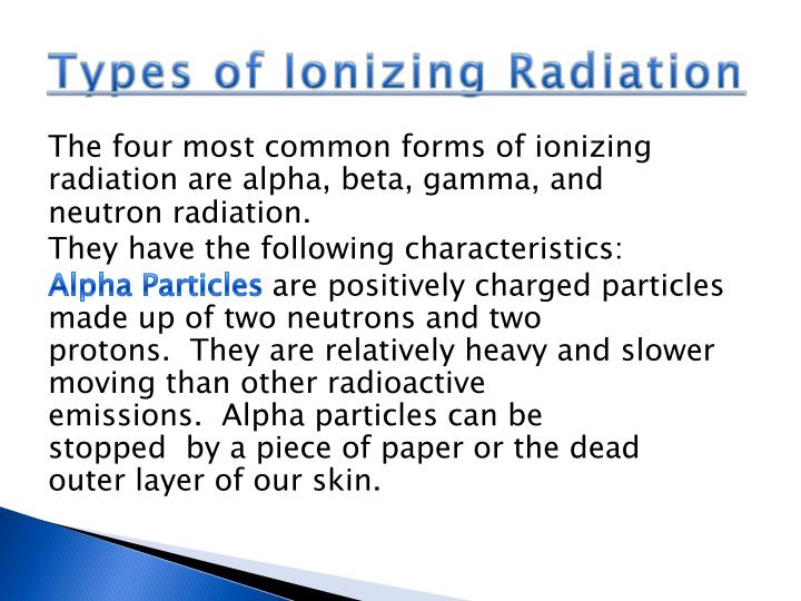types of particle and electromagnetic ionizing radiation essay Amples of electromagnetic radiation found in the electromagnetic spectrum shown in  2 what is ionizing radiation  three important types of ionizing radiation.