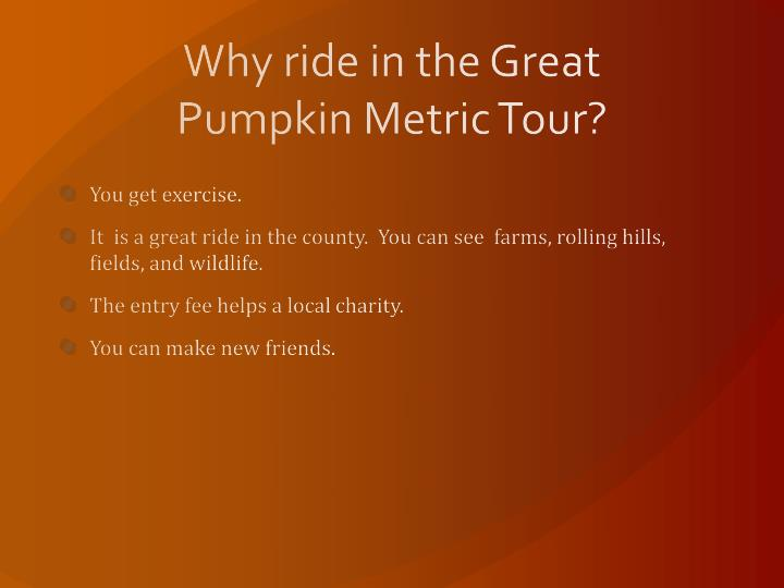 Why ride in the Great Pumpkin Metric Tour?