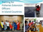 training for fisheries extension officers in island countries