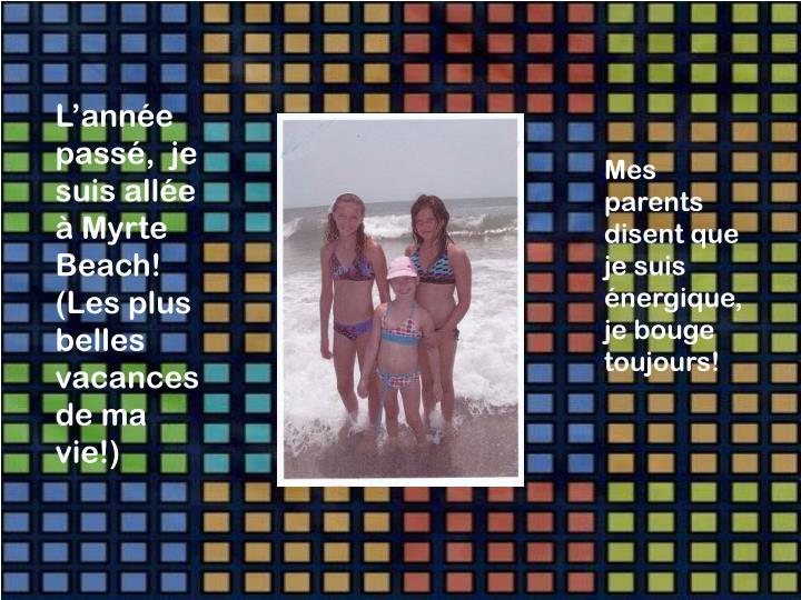 L'année passé,  je suis allée à Myrte Beach!  (Les plus belles vacances de ma vie!)