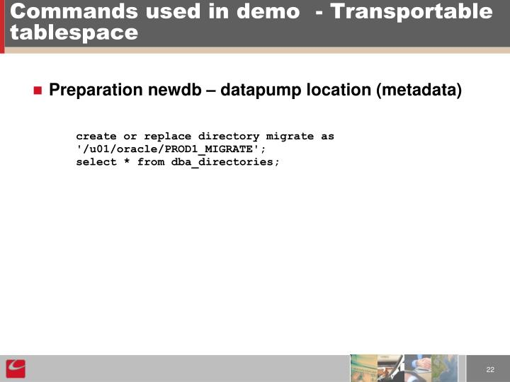 Commands used in demo- Transportable tablespace