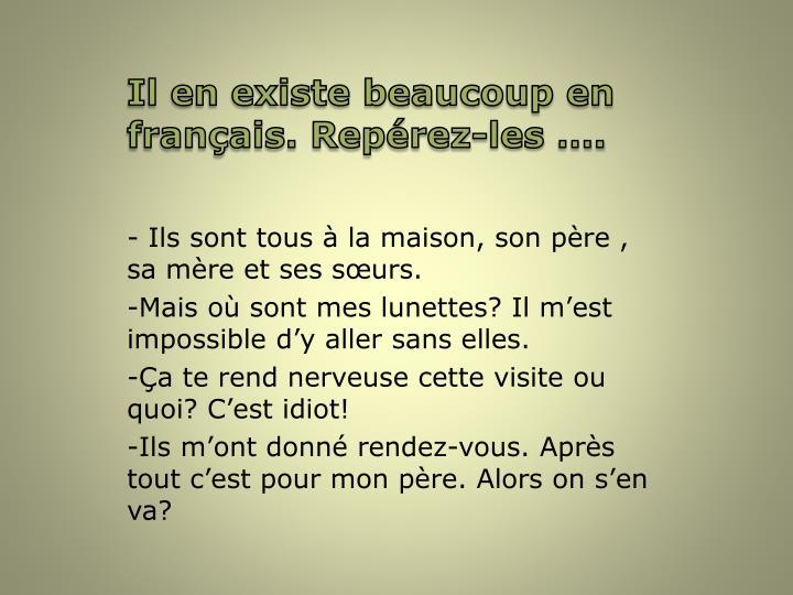 Il en existe beaucoup en français. Repérez-les ….
