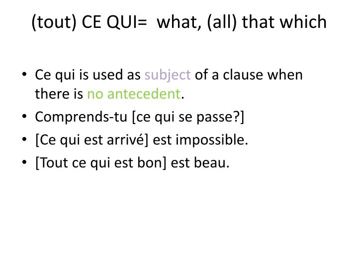 (tout) CE QUI=  what, (all) that which