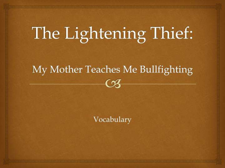 The lightening thief my mother teaches me bullfighting