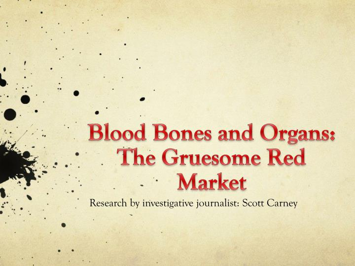 blood bones and organs the gruesome red market