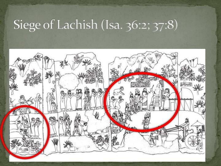 Siege of Lachish (Isa. 36:2; 37:8)