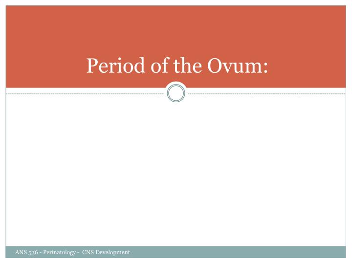 Period of the Ovum: