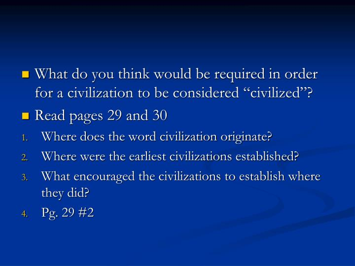 "What do you think would be required in order for a civilization to be considered ""civilized""?"