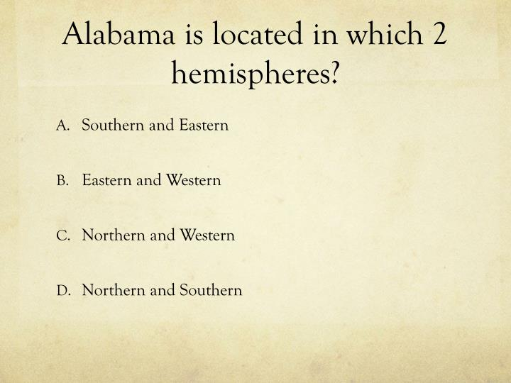 Alabama is located in which 2 hemispheres?