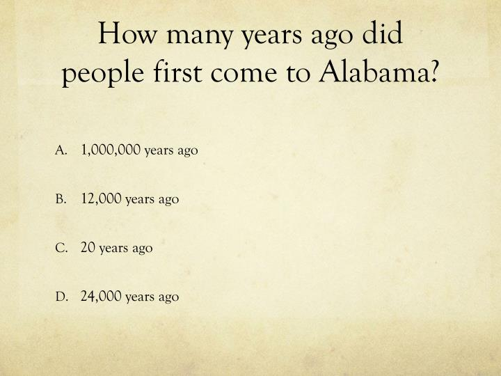 How many years ago did people first come to Alabama?