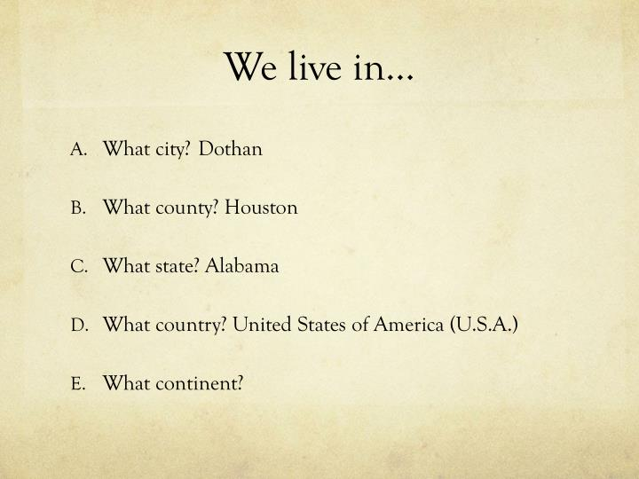 We live in…