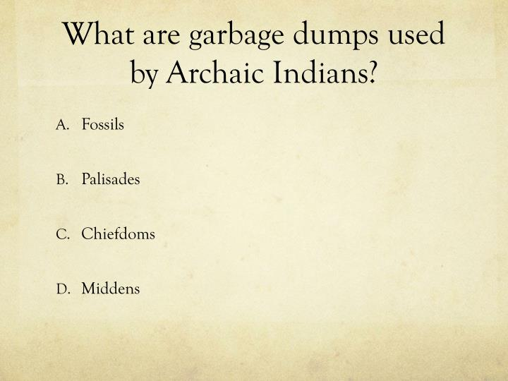 What are garbage dumps used by Archaic Indians?