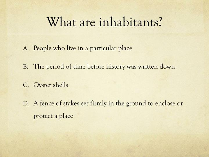 What are inhabitants?