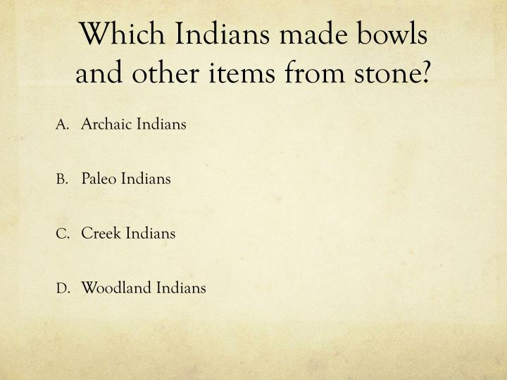 Which Indians made bowls and other items from stone?