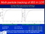 multi particle tracking of ibs in ler