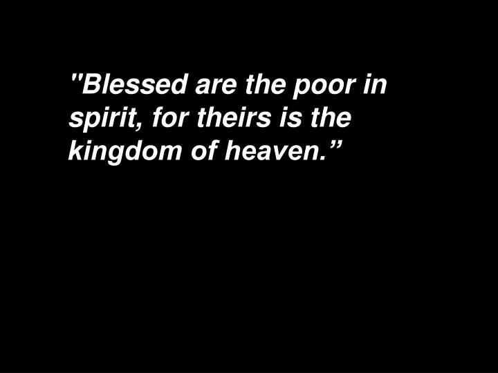 """Blessed Are The Poor In Spirit For Theirs Is The Kingdom Of Heaven PPT - """"Ble..."""