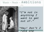 wants needs ambitions