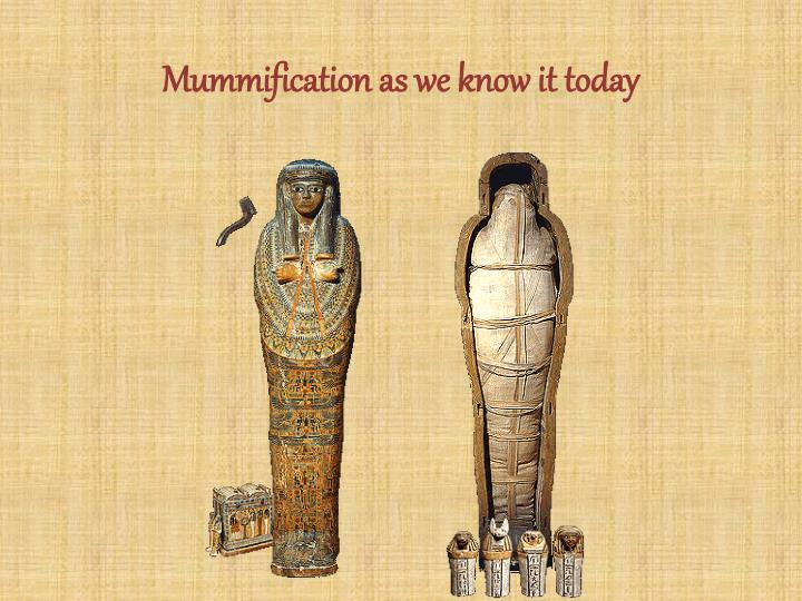 Mummification as we know it today